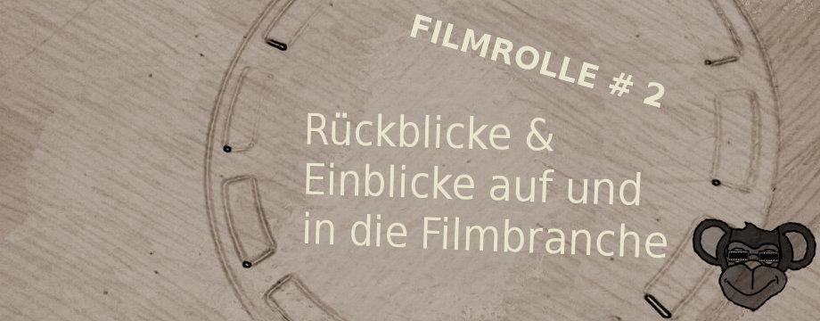 Filmrolle #2: Rückblicke & Einblicke auf und in die Filmbranche