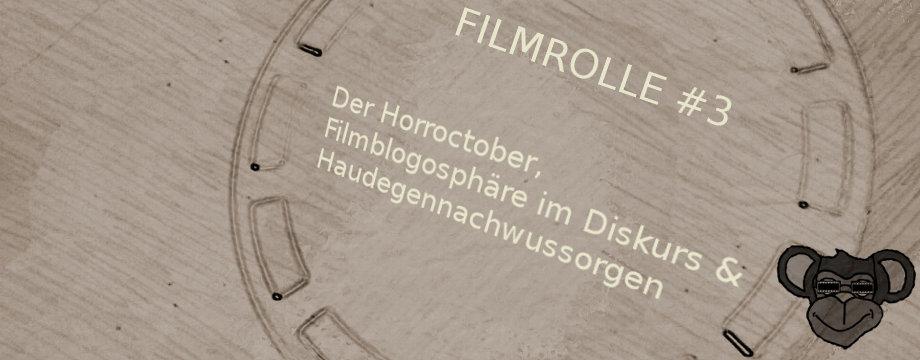 Filmrolle #3: Der Horroctober, Filmblogosphäre im Diskurs & Haudegennachwussorgen
