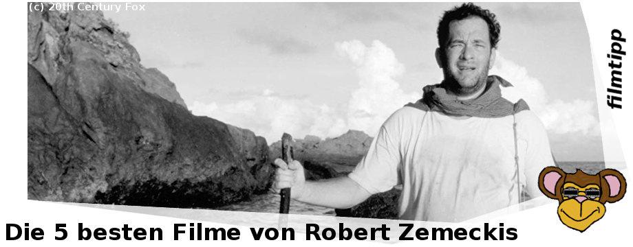 Die fünf besten Filme von Robert Zemeckis | Cast Away